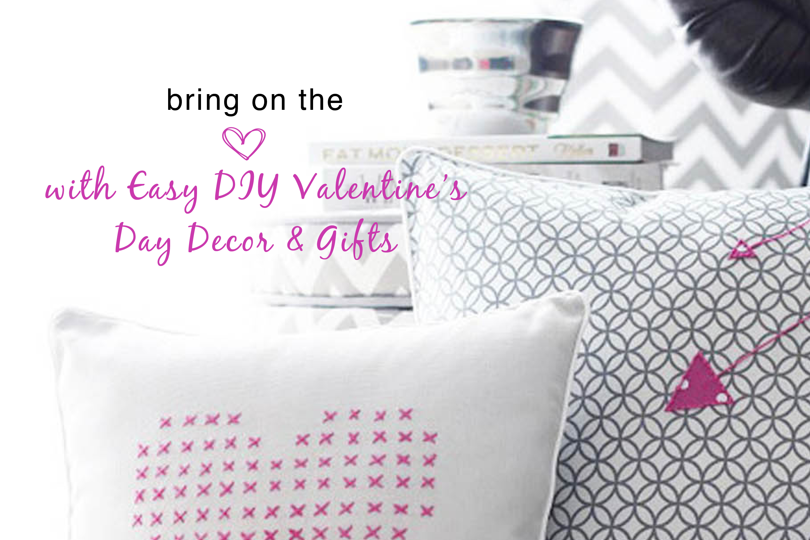 Bring On the Love With Easy DIY Valentine's Day Decor & Gifts