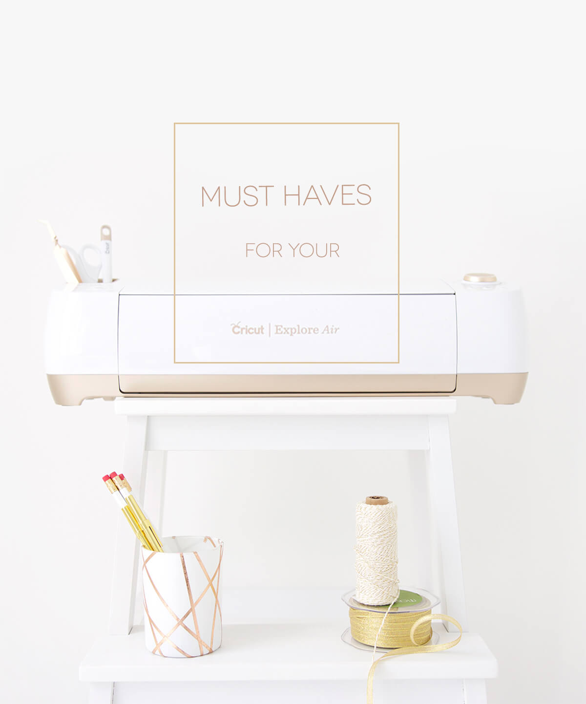 Must Haves for Your Cricut Explore Air